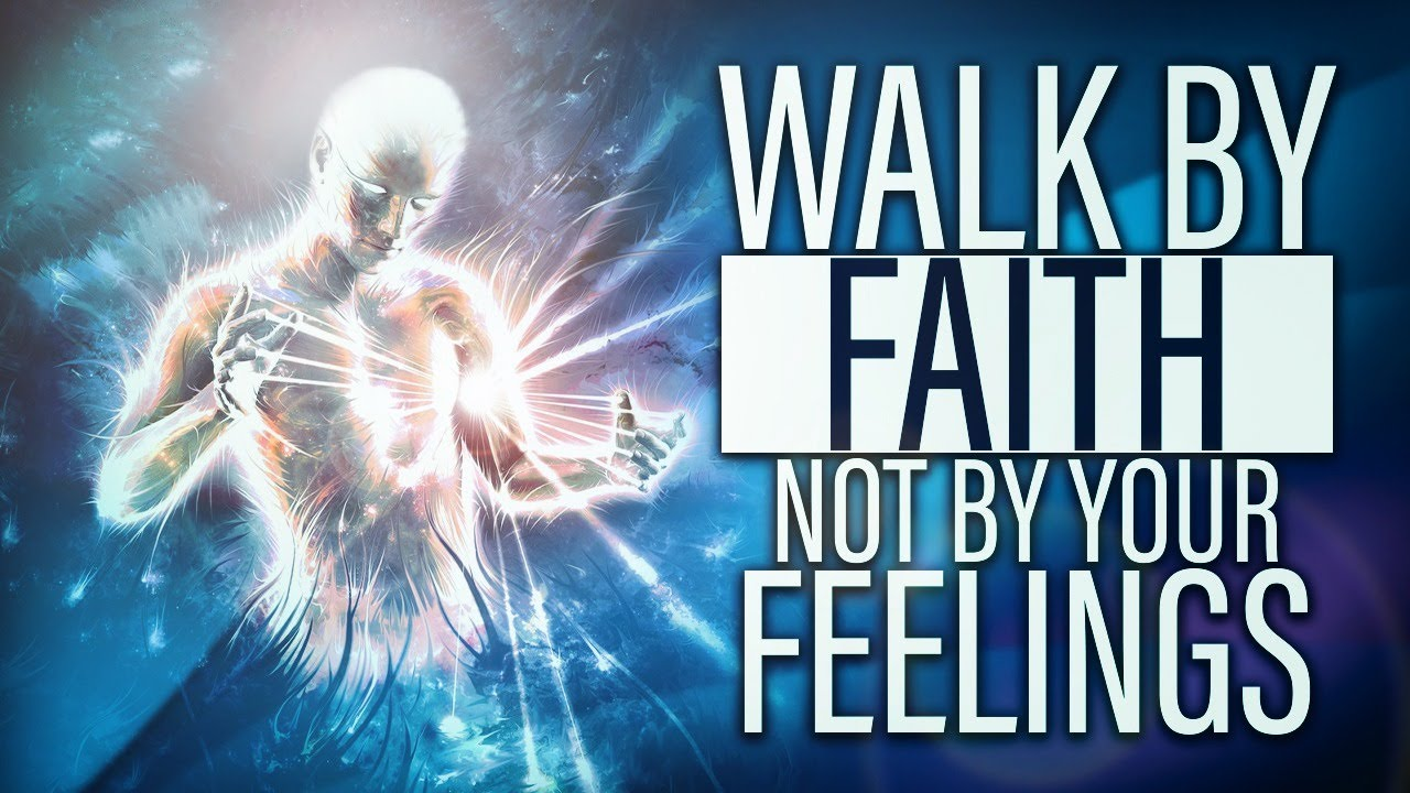 FAITH VERSUS FEELINGS | An Important Message For All Believers To Hear
