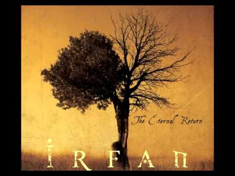 Irfan - The Eternal Return