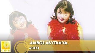 Adeq - Amboi Asyiknya (Official Audio)