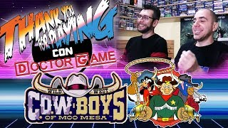"""C.O.W.boys of Moo Mesa - """"Thank You For Playing"""" con Doctor Game #1"""