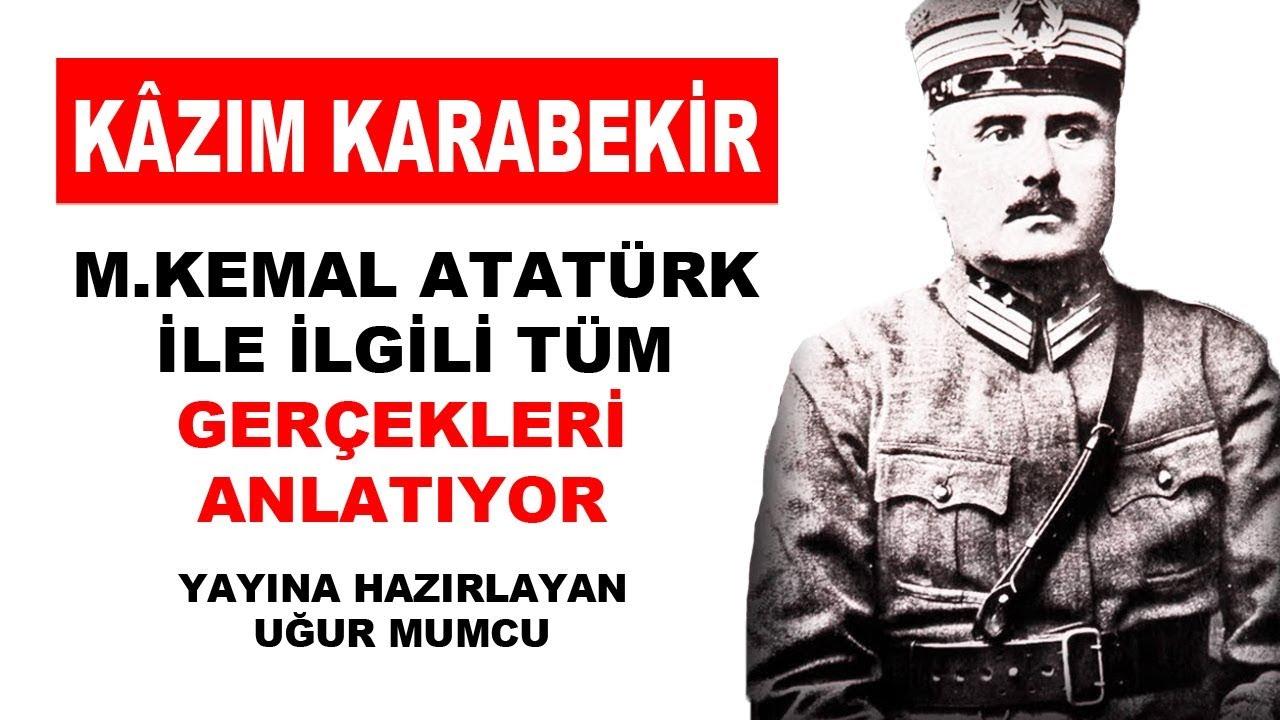 Kâzim Karabekir Mkemal Atatürk Ile Ilgili Gerçekleri Anlatiyor
