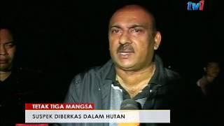 KES TETAK 3 MANGSA DI SARAWAK- SUSPEK DIBERKAS DALAM HUTAN [23 JAN 2017]