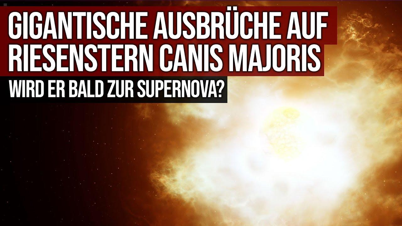 Gigantische Ausbrüche auf Riesenstern Canis Majoris - Wird er bald zur Super Nova?
