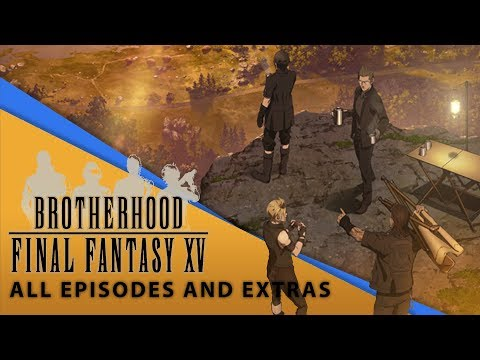 【Final Fantasy XV】 Brotherhood Movie (All Episodes and Extras)
