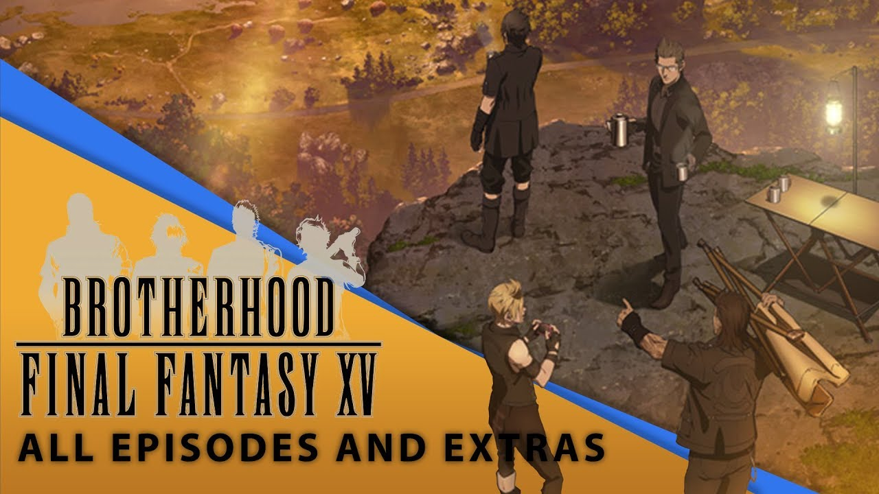Download 【Final Fantasy XV】 Brotherhood Movie (All Episodes and Extras)