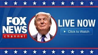 Fox News Live Stream HD - President Trump Breaking News Live Update