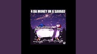 4 DA MONEY IM A SAVAGE
