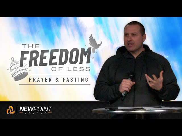 Prayer and Fasting | The Freedom of Less [ New Point Church ]