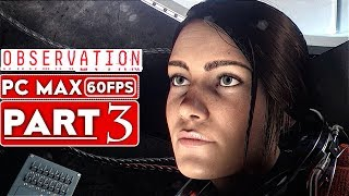 OBSERVATION Gameplay Walkthrough Part 3 [1080p HD 60FPS PC MAX SETTINGS] - No Commentary