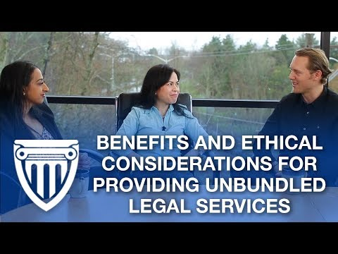 Benefits and Ethical Considerations of Providing Unbundled Legal Services