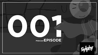 the sylphynetworks podcast episode 001
