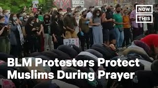 Protesters Make Room for Muslim Prayers During BLM March | NowThis