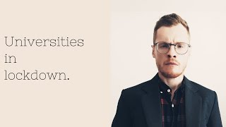 Universities in lockdown.