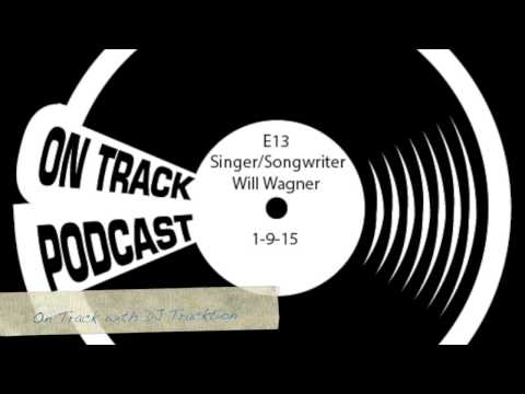 On Track with DJ Tracktion-E13-Singer/Songwriter Will Wagner