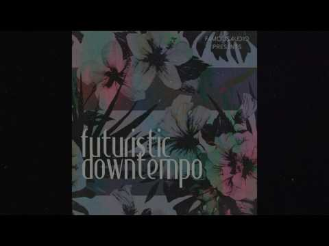 """Futuristic Downtempo"" Sample Pack By Famous Audio"