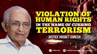 Violation of Human Rights in the Name of Curbing Terrorism - Justice Hosbet Suresh