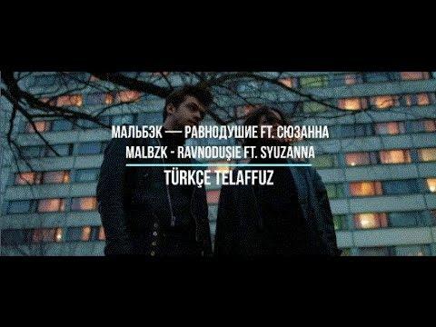 Мальбэк- Равнодушие ft.Сюзанна (Türkçe Telaffuz)