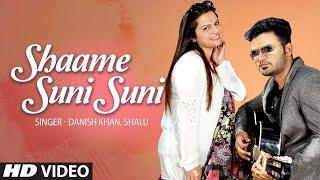 Repeat youtube video Shaame Suni Suni Full Video Song   Danish Khan, Shalu   T-Series