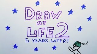 Draw my Life 2 - 5 Years later!