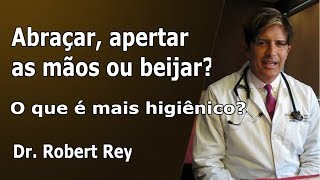 Dr. Rey - Abraçar, apertar as mãos ou beijar? - O que é mais higiênico?
