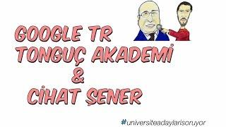GOOGLE TR | TONGUÇ AKADEMİ & CİHAT ŞENER  #universiteadaylarisoruyor