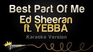 Ed Sheeran ft YEBBA Best Part Of Me Karaoke Version