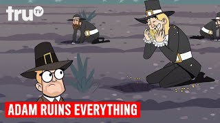 Adam Ruins Everything - The Disturbing History of the Pilgrims | truTV