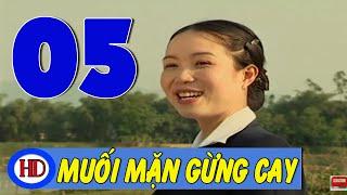 Muối Mặn Gừng Cay - Tập 5 | Phim Tình Cảm Việt Nam Hay