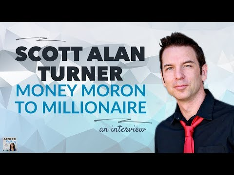 MONEY MORON to MILLIONAIRE, with Scott Alan Turner | Afford Anything Podcast (Ep. #55)