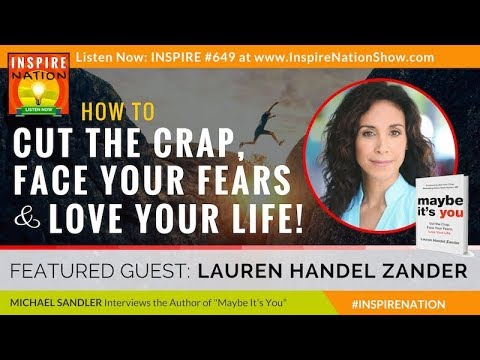 🌟 LAUREN HANDEL ZANDER: How to Cut the Crap, Face Your Fears & Love Your Life! | Maybe It's You
