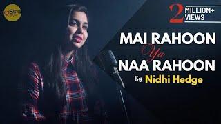 Main Rahoon Ya Na Rahoon (Female) | cover @Nidhi Hegde | Armaan Malik | Sing Dil Se