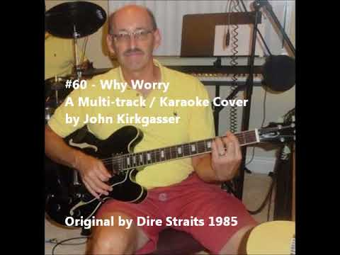 "Kirkgasser #60: "" Why Worry"" -  a Multi-track / Karaoke Dire Straights vocal cover"