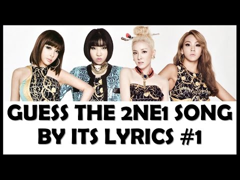 Guess the 2NE1 Song by its Lyrics Part 1
