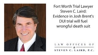 Trial lawyer Steven C. Laird: Evidence in Josh Brent's DUI trial will fuel wrongful death suit