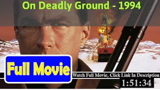 On Deadly Ground (1994) Full*Movie