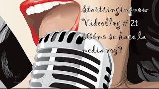 Startsingingnow - Videoblog #21 - ¿Cómo se hace la media voz? YouTube Videos