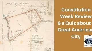 Constitution Week Review and a Quiz about a Great American City