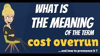 What is COST OVERRUN? What does COST OVERRUN mean? COST OVERRUN meaning, definition & explanation