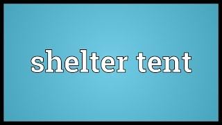 Shelter tent Meaning