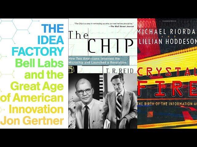 Ch. 6 - The Idea Factory (Jon Gertner), The Chip (T.R. Reid), Crystal Fire (Michael Riordan)