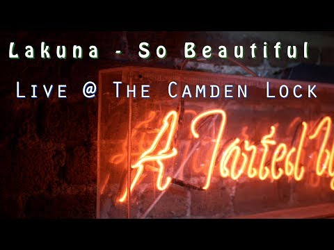 Lakuna - So Beautiful [ LIVE @ THE CAMDEN LOCK ]