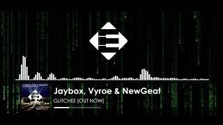 Jaybox, Vyroe &amp NewGeat - Glitches (Original Mix)