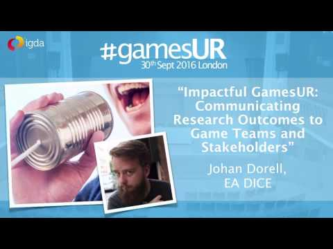 Communicating Research To Teams and Stakeholders - Johan Dorell, EA DICE #GamesUR London 2016