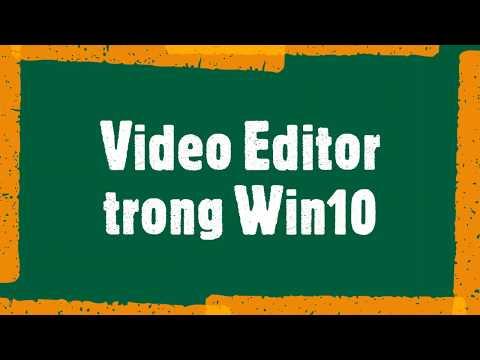 Làm video đơn giản với Video Editor tích hợp trong Win10