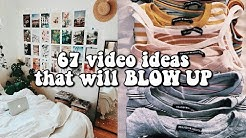67 video ideas that will BLOW UP