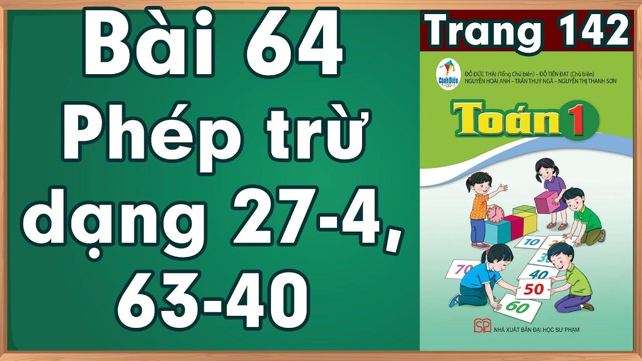 Học toán lớp 1  Toán cộng lớp 1  Toán lớp 1 sách cánh diều bài 64  Phép trừ dạng 27-4, 63-40