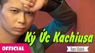 Ký Ức Kachiusa - Nam Khánh [Official MV]