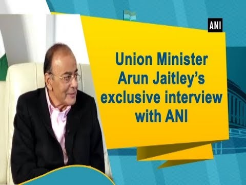Union Minister Arun Jaitley's exclusive interview with ANI