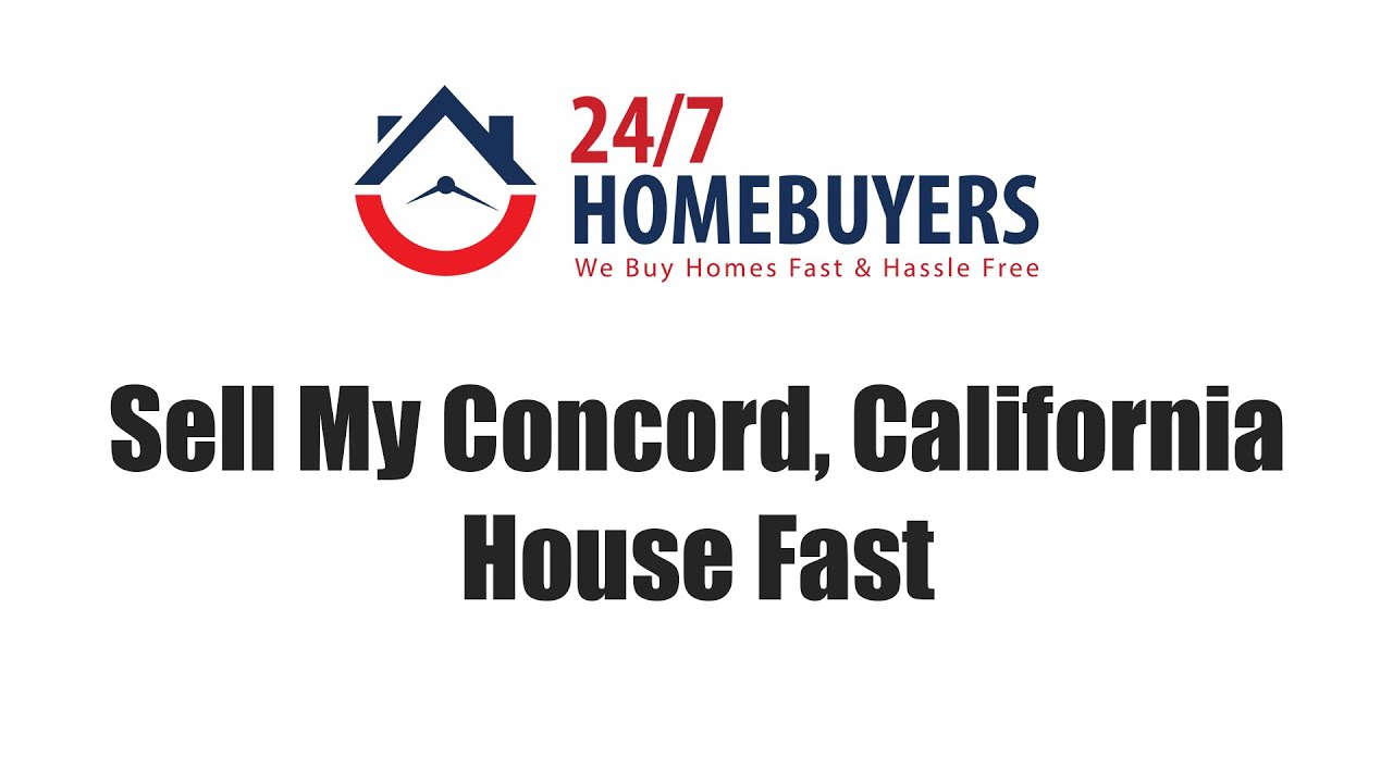 Sell My Concord California House Fast || 247 Homebuyers