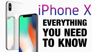iPhone X - Everything You Need To Know !!!